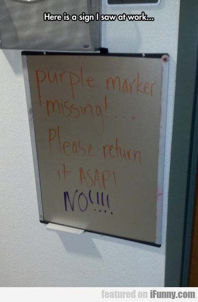 Here Is A Sign I Saw At Work...