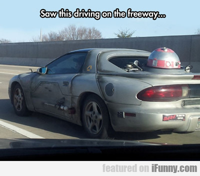 Saw This Driving On The Freeway...