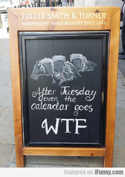 After Tuesday Even The Calendar...