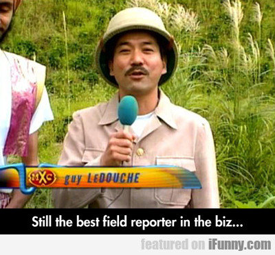 Still The Best Field Reporter In The Biz...