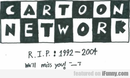 Cartoon Network. Rip 1992 - 2004 We'll Miss You!