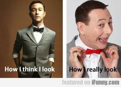 How I Think I Look Vs How I Really Look