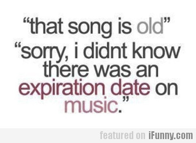 That Song Is Old...