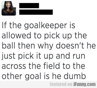 If The Goalkeeper Is Allowed To Pick Up The Ball..