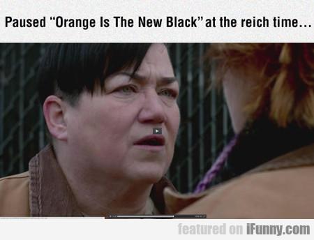 Paused Orange Is The New Black...
