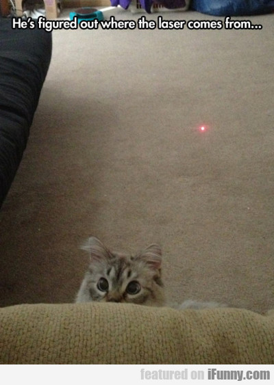 He's Figured Out Where The Laser