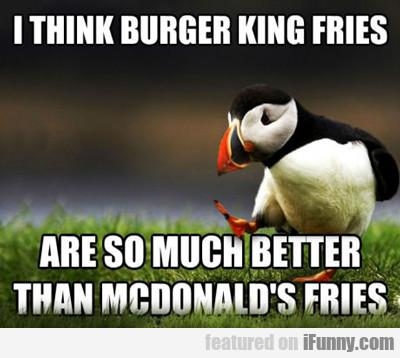 I Think Burger King Fries...