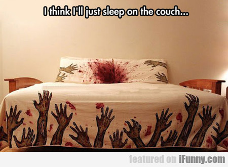 I Think I'll Just Sleep On The Couch...