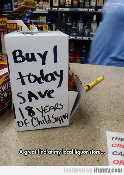 Buy 1 Today, Save 18 Years Of Child Support...