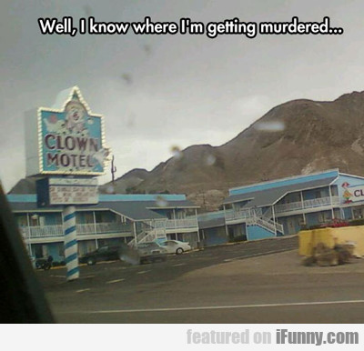 Well, I Know Where I'm Getting Murdered...