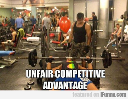Unfair Competitive Advantage