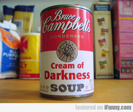 Bruce Campbell's Cream Of Darkness Soup...