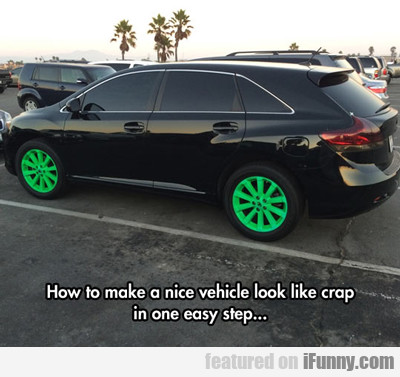 How To Make A Nice Vehicle Look Like Crap...