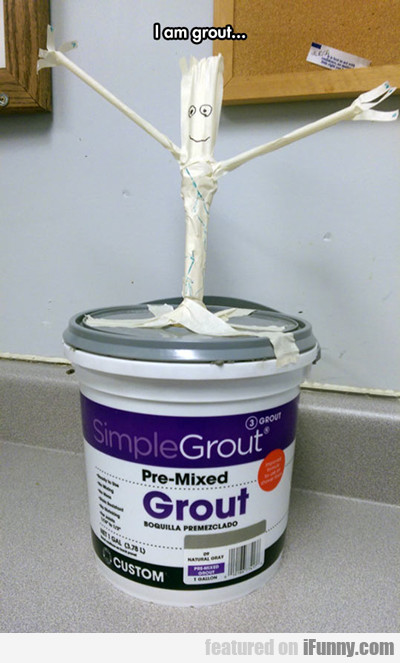 I Am Grout...