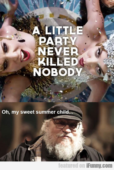 A Little Party Never Killed Nobody...