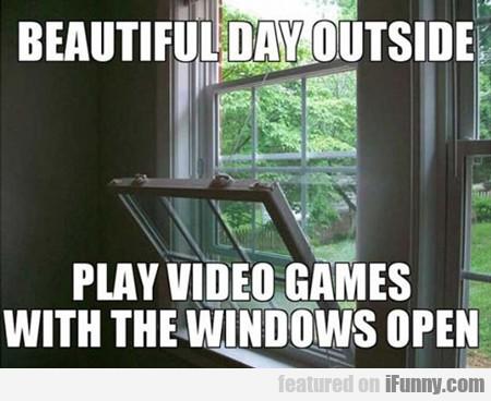 Beautiful Day Outside...