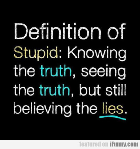Definition Of Stupid: Knowing The Truth