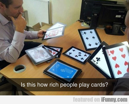 Is This How Rich People Play Cards?